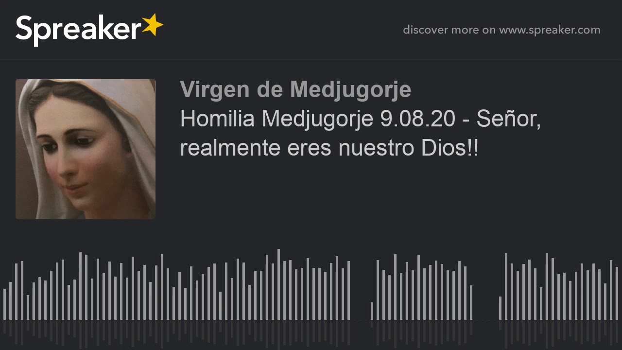 Homilia Medjugorje 9.08.20 - Señor, realmente eres nuestro Dios!!
