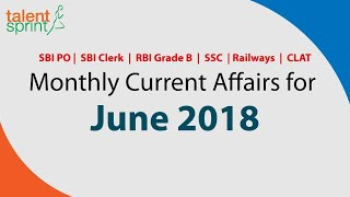 Monthly Current Affairs for June 2018 | SBI PO, Clerk | RBI Grade B | SSC CGL | CLAT | Railways