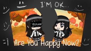 Are You Happy Now?   Gacha Life Mini Movie
