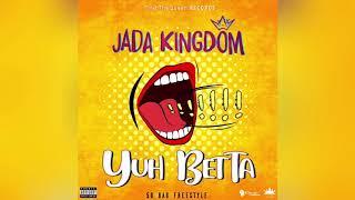 Jada Kingdom ~ Yuh Betta (50 Bag Freestyle)