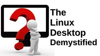 The Linux Desktop Demystified
