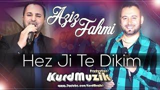 Aziz & Fahmi - Hez Ji Te Dikim - Zeynebe - 2016 - KurdMuzik Production