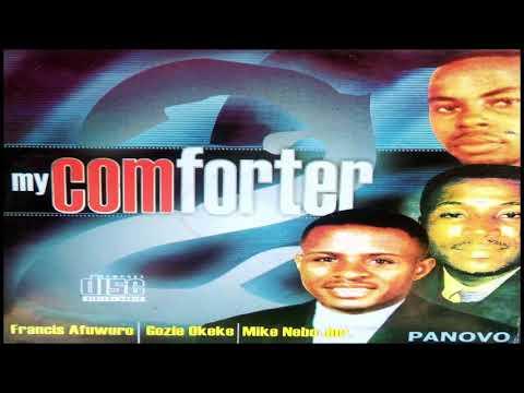 MY COMFORTER    FRANCIS AFUNURO, GOZIE OKEKE,MIKE NEBO