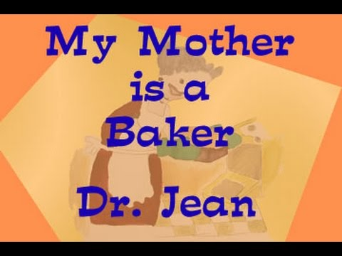 My Mother is a Baker  (Updated)  Dr. Jean