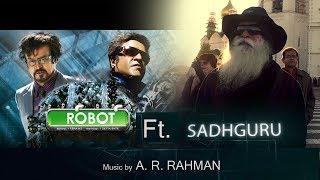 Robot - A.R. Rahman ft. Sadhguru - O Naye Insaan [HINDI]