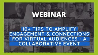 Webinar 10+ Tips To Amplify Engagement & Connections For Virtual Audiences - A Collaborative Event