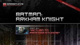 Batman: Arkham Knight (PS4) Gamechive (City of Fear, Pt 24: Return to Panessa Studios) [NS+]