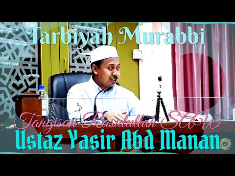 Tarbiyah Murabbi 2018 | Ustaz Yasir Abd Manan | Rasulullah SAW Menangis Melihat Sahabat Yang Sakit