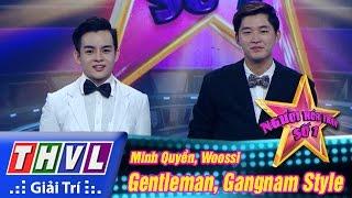 THVL   Người hóa thân số 1 - Tập 12:  Gentleman, Gangnam Style - Minh Quyền, Woossi