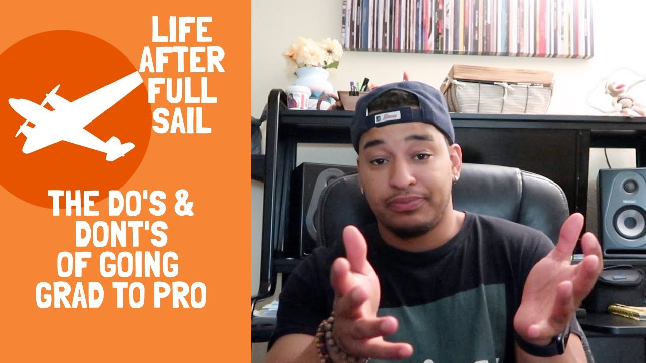 Life after Full Sail University | The Do's & Dont's of going from GRAD to PRO