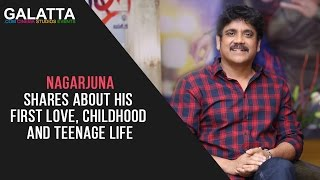 Nagarjuna shares about his first love, childhood and teenage life