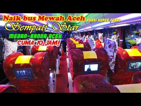 NAIK BUS MEWAH ACEH, Medan—Banda Aceh CUMA 10 JAM!!! Sempati Star NON STOP Panoramic SCANIA K410