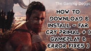 How To Download & Install - Far Cry Primal + [ GAMEPLAY & Error Fixes ]