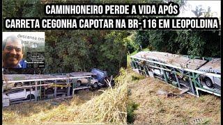 Caminhoneiro perde a vida após carreta cegonha capota na BR 116 em Lepoldina MG