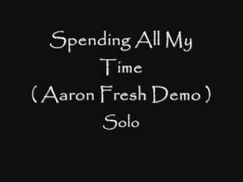 Spending All My Time ( Aaron Fresh Demo ) - Solo