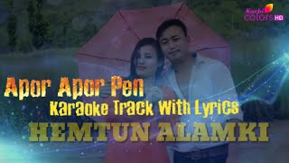 Apor Apor Pen karaoke track With Lyrics | HEMTUN ALAMKI | Karbi Colours HD