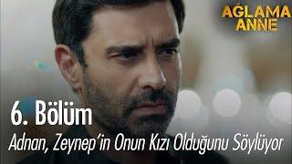 Adnan, Zeynep'in onun kızı olduğunu söylüyor - Ağlama Anne 6. Bölüm
