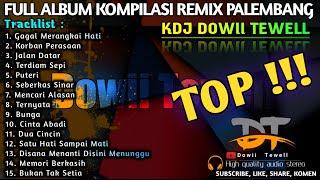 TOP REMIX PALEMBANG FULL ALBUM KDJ DOWII TEWELL