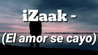 Download Mp3 El Amor Se Cayo - Izaak  Letra //musicvideo//