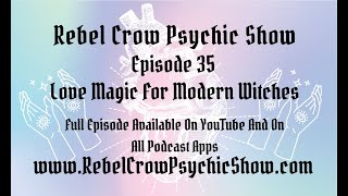 Love Magic For Modern Witches - Episode 35 - Love Witchcraft In Time For Valentine's Day 2021