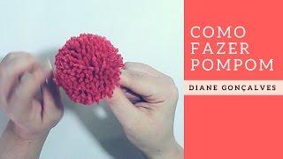 COMO FAZER POMPOM/ DIANE GONÇALVES