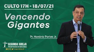 Culto de Celebração - 18/07/2021 - 17h - Pr. Honório Portes Jr. - Vencendo Gigantes