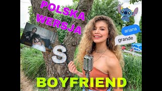 boyfriend - Ariana Grande ft. Social House PO POLSKU |POLSKA WERSJA| by Sandra Naum