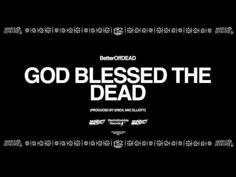 GOD Blessed The DEAD (Prod. By Erick Arc Elliott) | BetterOffDEAD
