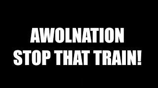 AWOLNATION - STOP THAT TRAIN lyrics