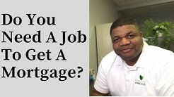 Do You Need A Job To Get A Mortgage?