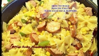 Miss Ruby Tuesday-  How To Make Bowtie Pasta With Sausage & Peppers