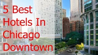 The 5 Best Hotels In Chicago Downtown