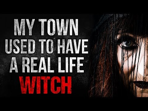 """""""My Town Used to have a Real Life Witch"""" Creepypasta"""