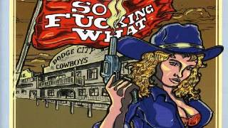 So Fucking What - Dodge City Cowboys -  Spacelord