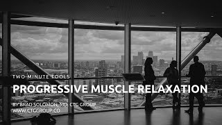Two Minute Tools: Progressive Muscle Relaxation