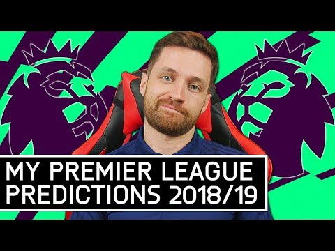 MY 2018/19 PREMIER LEAGUE PREDICTIONS