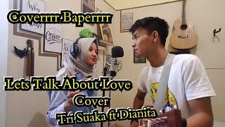 Download lagu Lets Talk About Love - Cover | Tri Suaka Ft Dianitasari