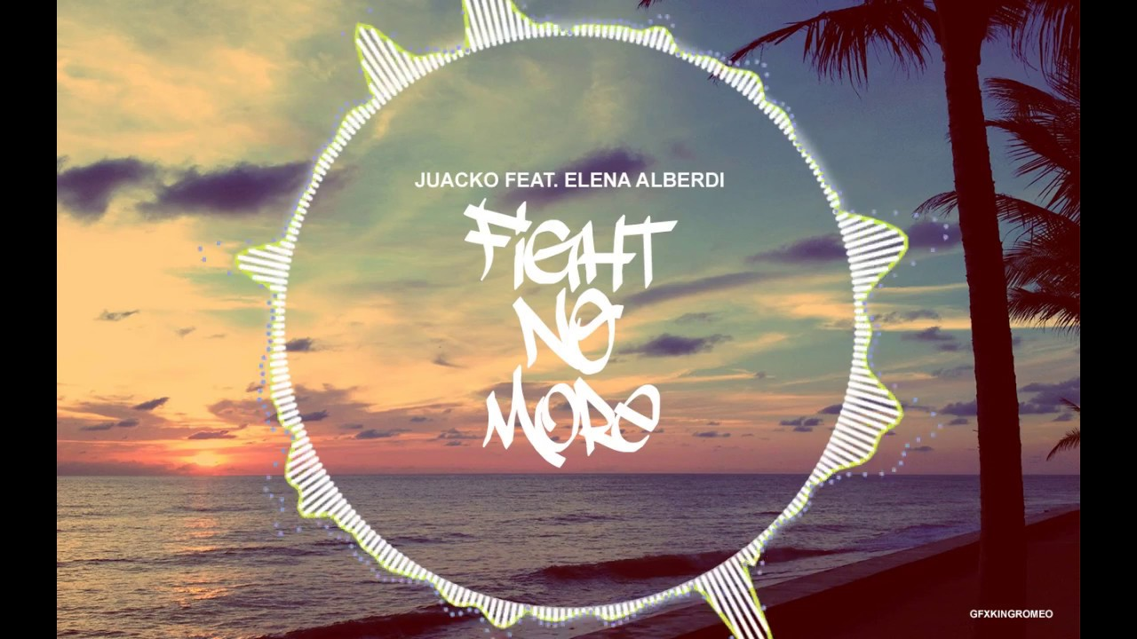 Juacko fight no more ft elena alberdi youtube - Elena alberdi ...