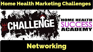 Marketing Challenges: Networking and Meeting (Home Health Marketing & Home Care Marketing)