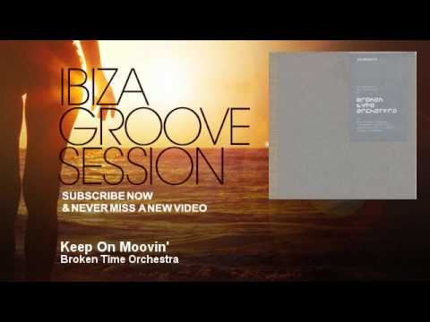 Broken Time Orchestra - Keep On Moovin' - IbizaGrooveSession