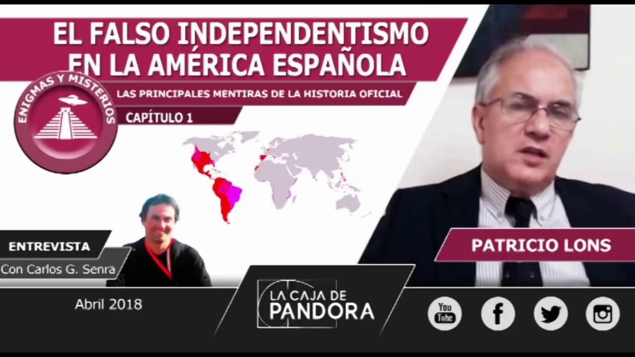 La Falsa Independencia en la AMÉRICA ESPAÑOLA | Patricio Lons