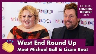 West End Round Up Ep. 17 - Interview with Michael Ball & Lizzie Bea from Hairspray!