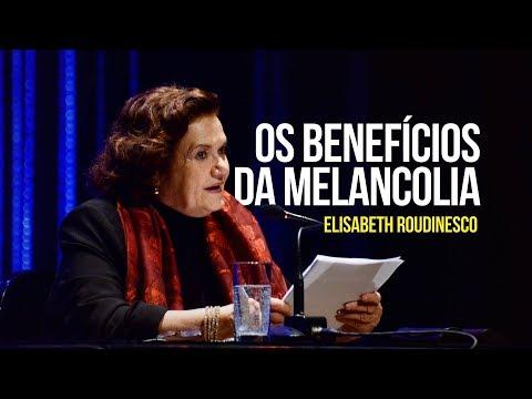 Elisabeth Roudinesco - Os benefícios da melancolia