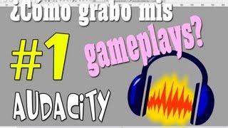 ¿Cómo grabo mis gameplays? Parte 1. Grabar voz con Audacity