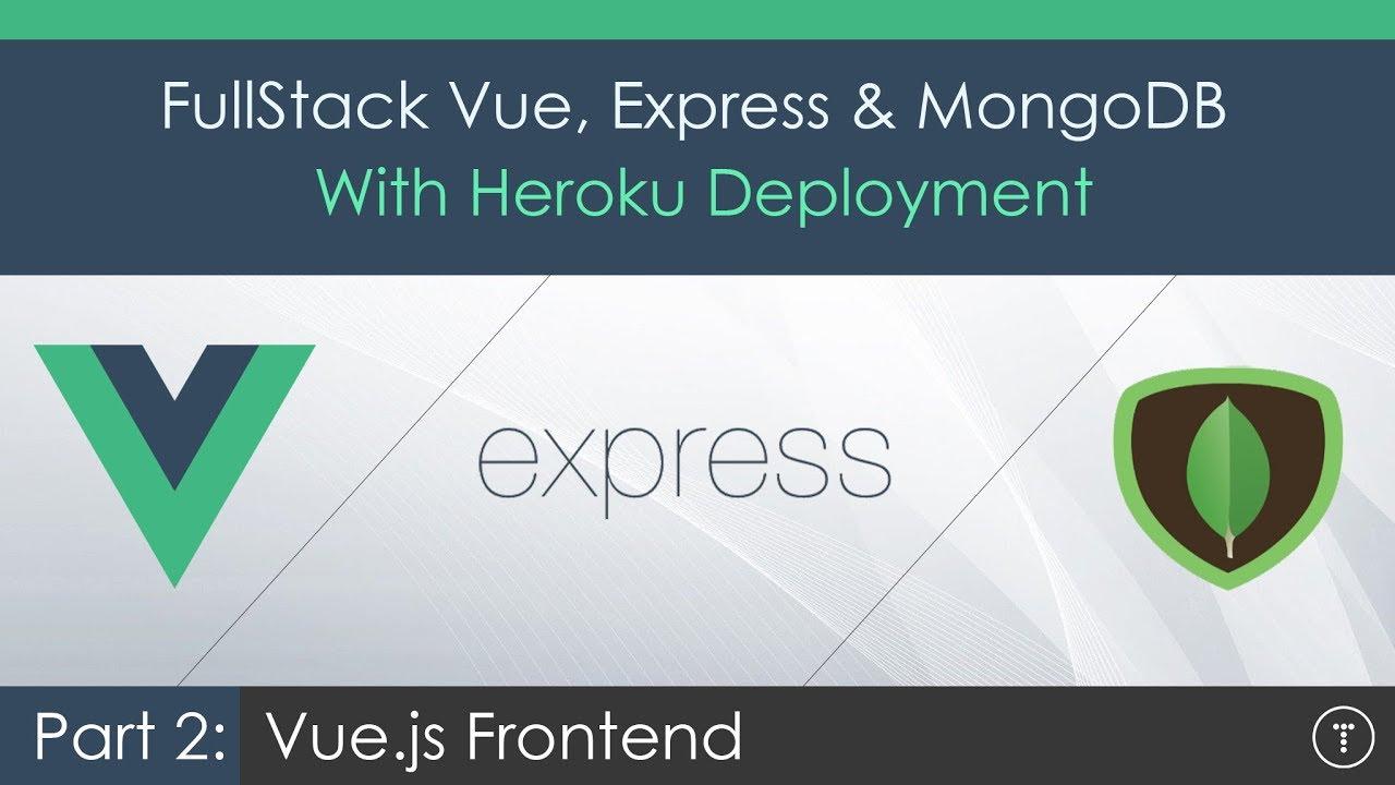 Full Stack Vue js, Express & MongoDB [2] - Vue Frontend