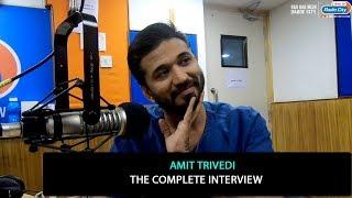 Amit Trivedi | The Complete Interview