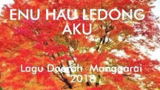 Enu Hau Ledomg Aku - Lagu Daerah  Manggarai  2018 - Paling  Sedih