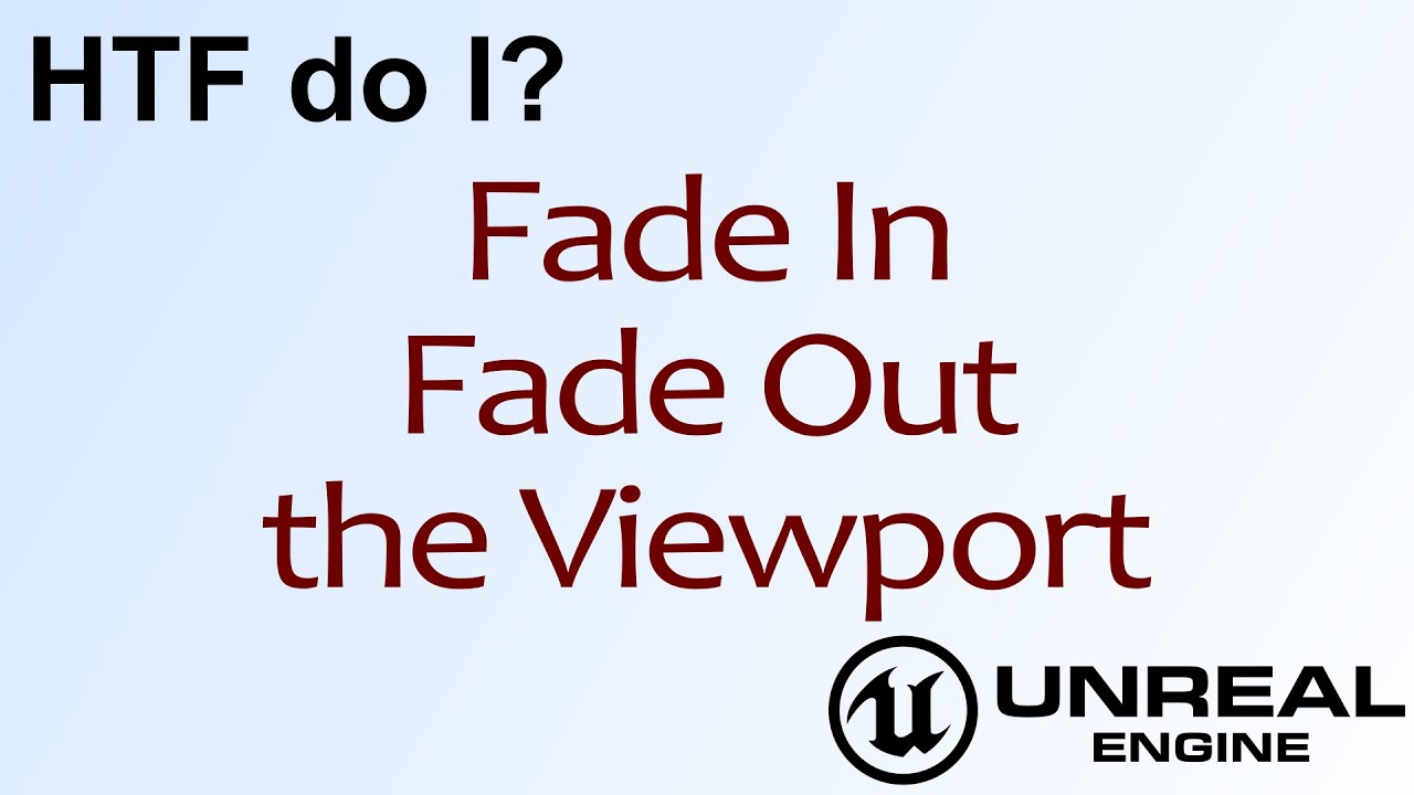 HTF do I? Fade in and Out the Viewport ( UE4 )