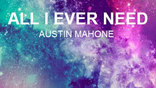 Austin Mahone All I Ever Need Lyrics