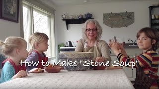 "Cooking with Children: How to Make ""Stone Soup"""